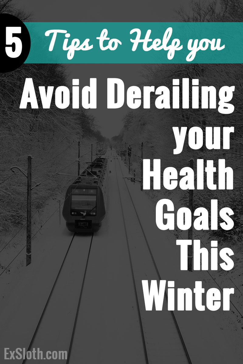 Winter is coming but that doesn't mean you have to stay indoors and give up on your Health and Fitness Goals. Here are 5 Tips to hep you Avoid Derailing your health goals this winter @ExSloth | ExSloth.com
