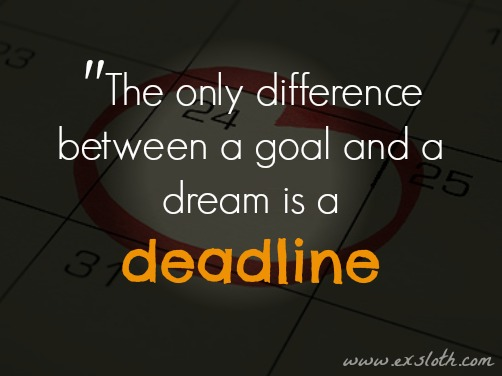 Quote: The only difference between goals and dreams is a deadline | ExSloth.com