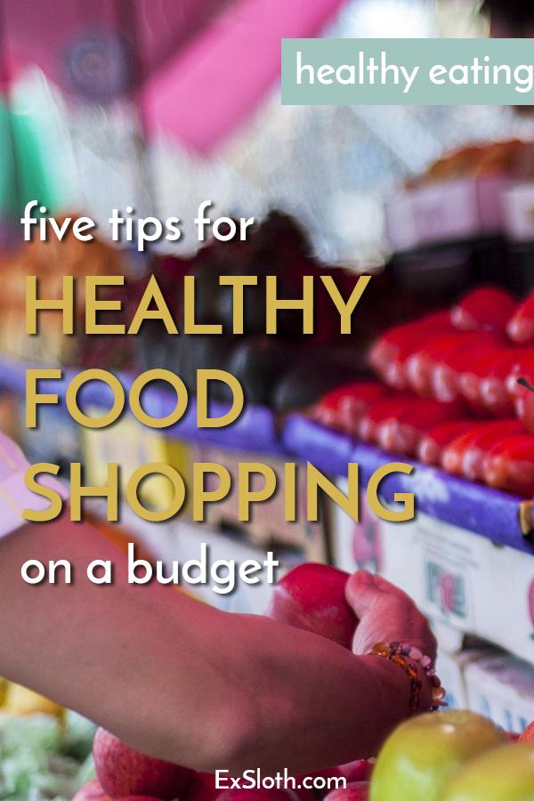 5 tips for healthy food shopping on a budget via @ExSloth   ExSloth.com