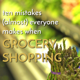 10 Grocery Shopping Mistakes (almost) Everyone Makes