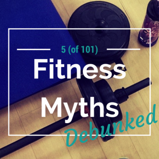 5 Fitness Myths you should stop believing (plus 96 More)