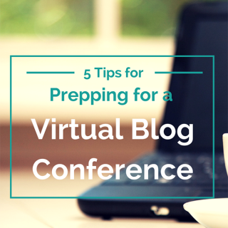 5 Tips for Preparing for a Virtual Blog Conference