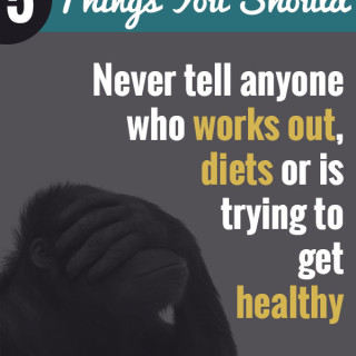 5 Things not to say to someone who's making a healthy life change