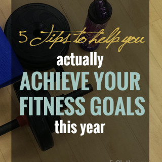 5 Tips to actually achieve your fitness goals