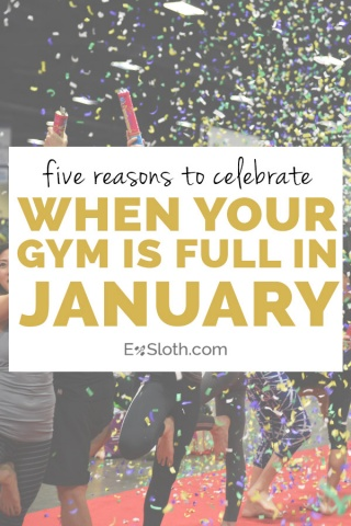 5 reasons to celebrate when your gym is full in January | ExSloth.com