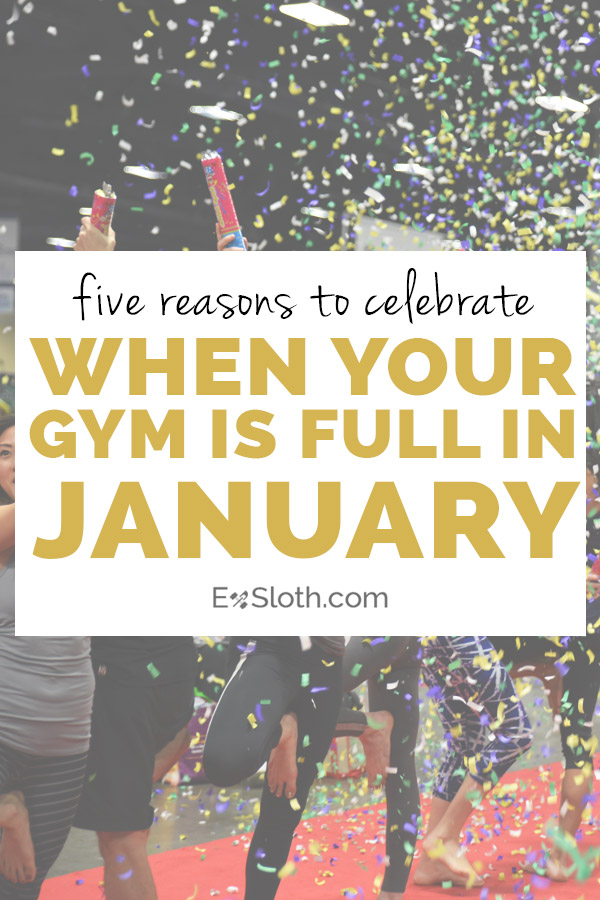 5 reasons to celebrate when your gym is full in January   ExSloth.com