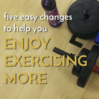 Enjoy Exercising with Five Simple Changes