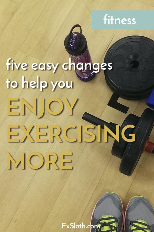 5 easy changes to help you enjoy exercise more via @ExSloth   ExSloth.com