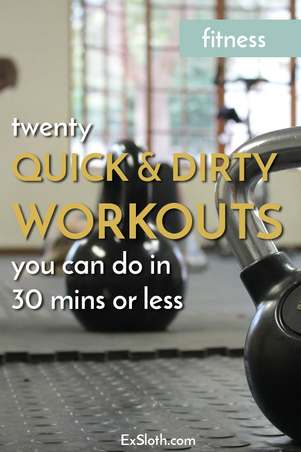 20 quick and dirty workouts you can do in 30 mins or less via @ExSloth | ExSloth.com