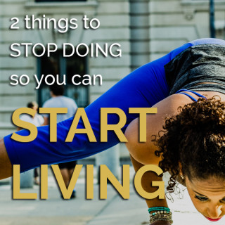 What's stopping you from living?
