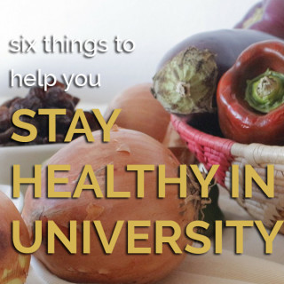 Stay Healthy in University with these 6 tips