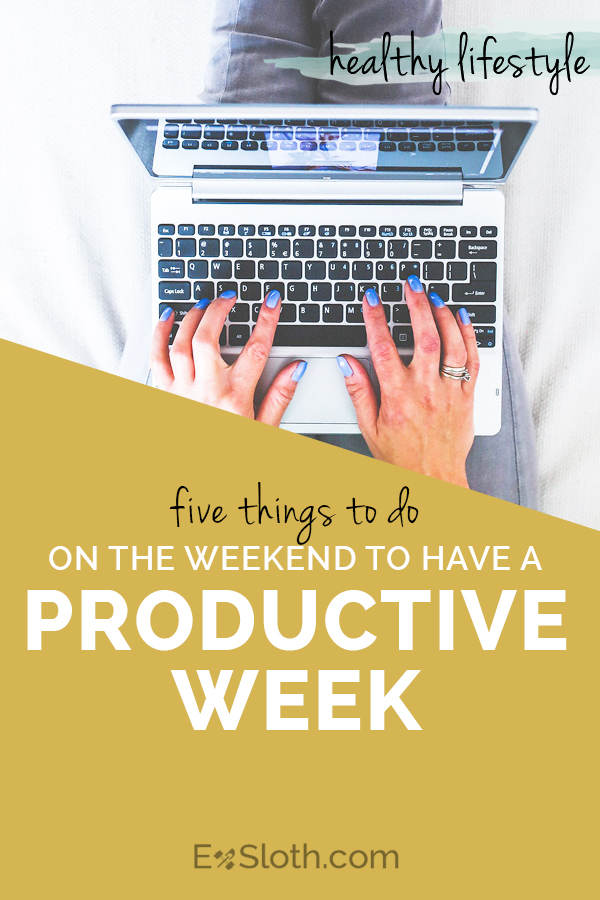 5 things to do on the weekend to have a productive week via @Exsloth | ExSloth.com