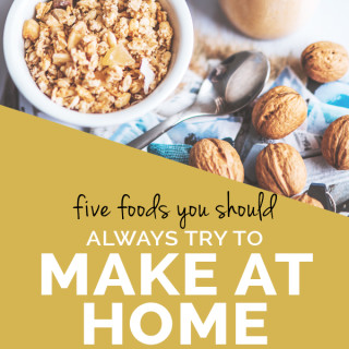 5 Things you should always make at home