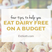 Four tips to help you eat dairy free on a budget via @ExSloth | ExSloth.com