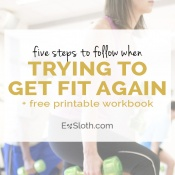 5 steps to follow when trying to get fit again via @ExSloth | ExSloth.com