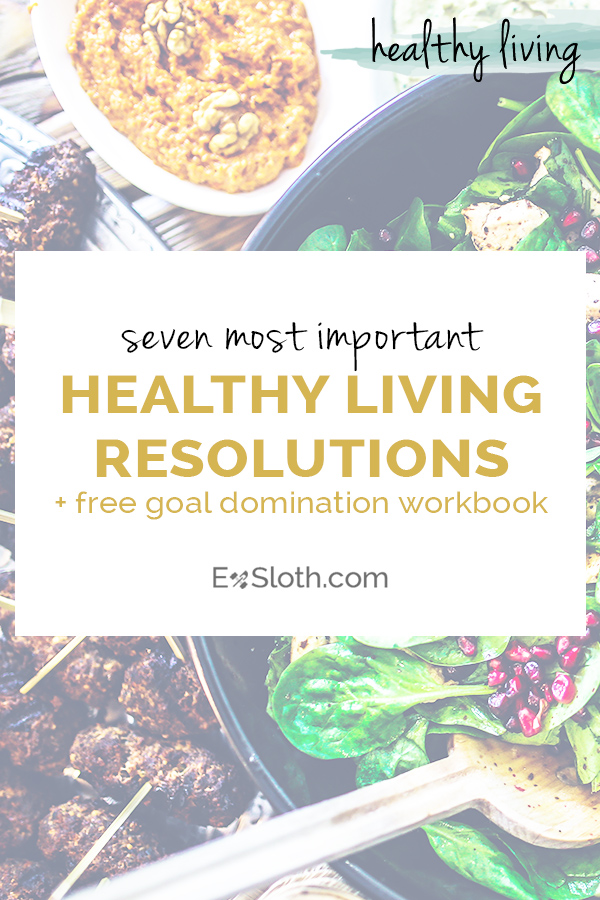 7 healthy living resolutions you should make this year + free workbook to help you accomplish them via @ExSloth | ExSloth.com