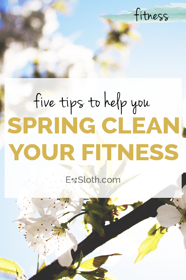 How to spring clean your fitness via @ExSloth | ExSloth.com