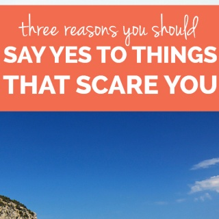 Say yes to things that scare you
