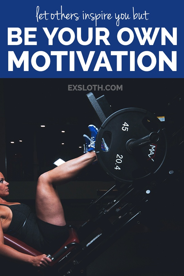 Let others inspire you but be your own motivation via @ExSloth | ExSloth.com