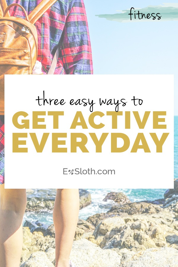 3 easy ways to get active everyday | ExSloth.com