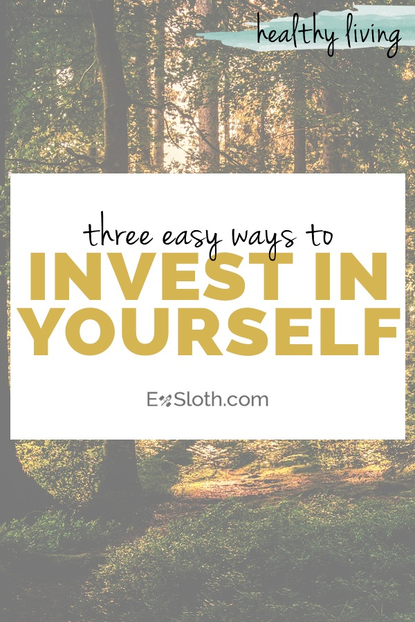 3 easy ways to invest in yourself via ExSloth.com