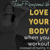 5 Reasons to love your body when you workout instead of hating it via @ExSloth | ExSloth.com #bodyimage