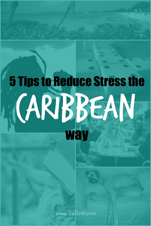 Caribbean people have many little customs that make it easy to reduce stress naturally. These 5 Tips will help you reduce stress the Caribbean way @ExSloth | ExSloth.com