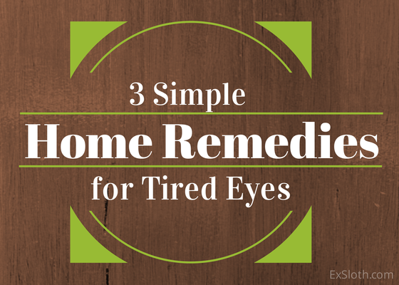 3 home remedies for tired eyes | ExSloth.com