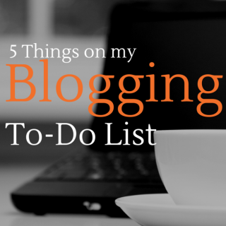 5 Things on my Blog To-Do List