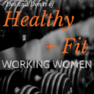 Dos and Don'ts of Healthy & Fit Working Girls
