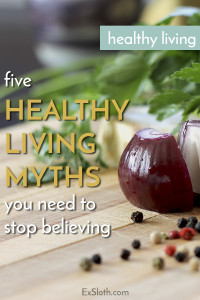 We all want to be healthy but there's so much info out there and not all of it is true. Here are 5 common healthy living myths that just aren't true via @ExSloth | ExSloth.com