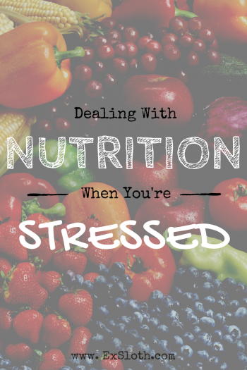 Dealing with Nutrition and Stress | @ExSloth