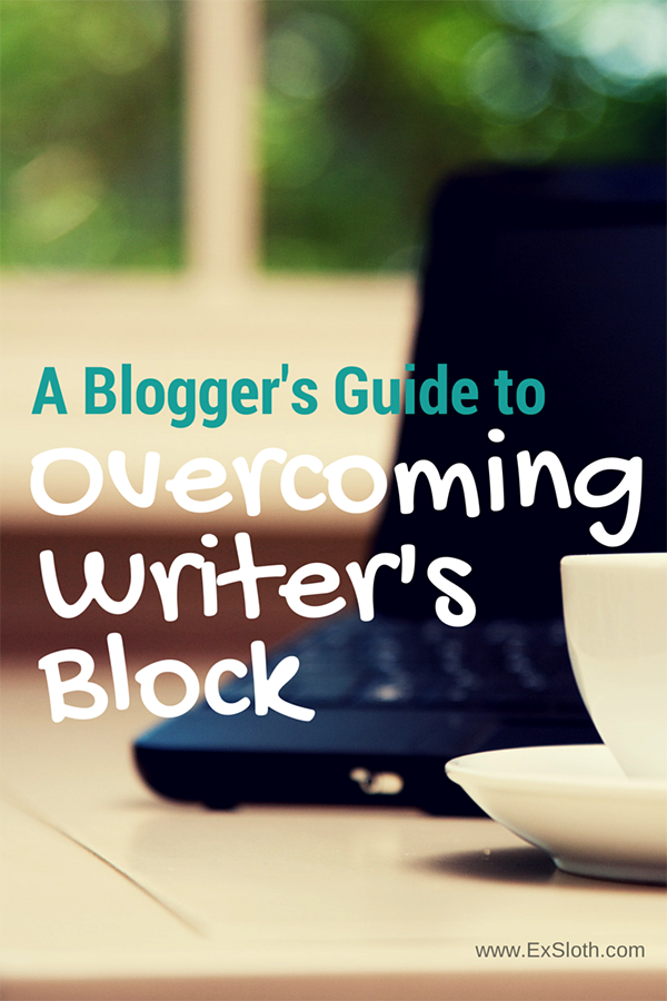5 Tips to help Blogggers Overcome Writer's Block via @ExSloth | ExSloth.com
