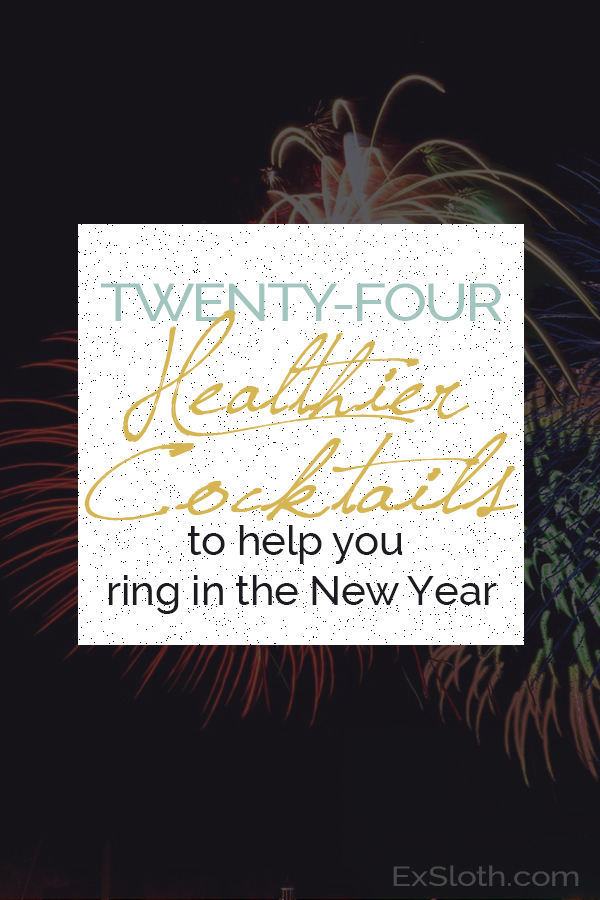 Here are 20 Healthier Skinny New Year's Eve Cocktails to help you ring in the  New Year without derailing your health goals befoer 2015 even begins via @ExSloth | ExSloth.com