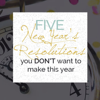 5 Health Resolutions you DON'T want to make this year