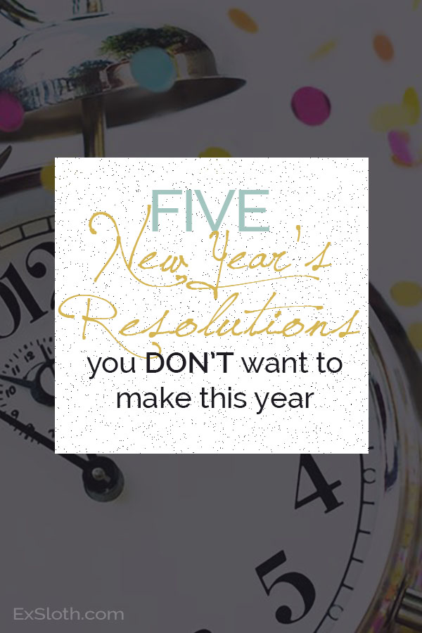 5 New Year's Resolutions you not to make this year
