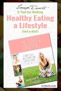 5 Tips for Making Healthy Eating a Lifestyle Change and not a diet from The Skinny Confidential's Lauryn Evarts via @ExSloth   ExSloth.com