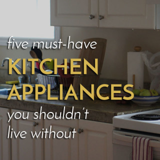 5 Kitchen Appliances I can't Live Without