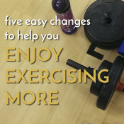 5 easy changes to help you enjoy exercise more via @ExSloth | ExSloth.com