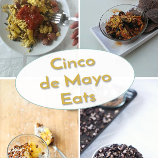 Almost Cinco de Mayo Eats
