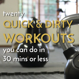 20 Quick and Dirty Workouts in 30 Minutes or Less