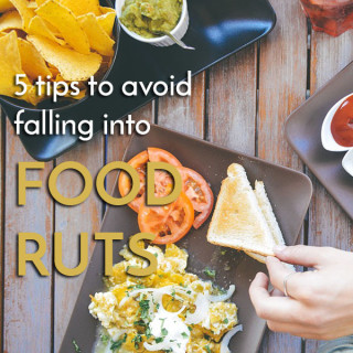 5 Tips for getting out of or avoiding food ruts