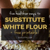 5 healthier white flour substitutes + tips to help you replace sugar when baking + free printable via @ExSloth | ExSloth.com