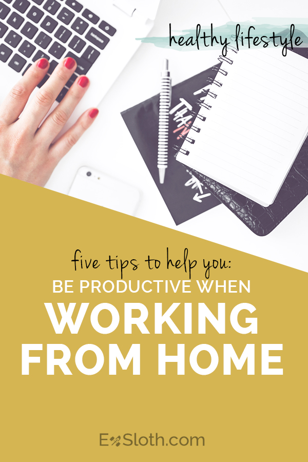5 tips to help you be productive when trying to study or work from home via @ExSloth | ExSloth.com