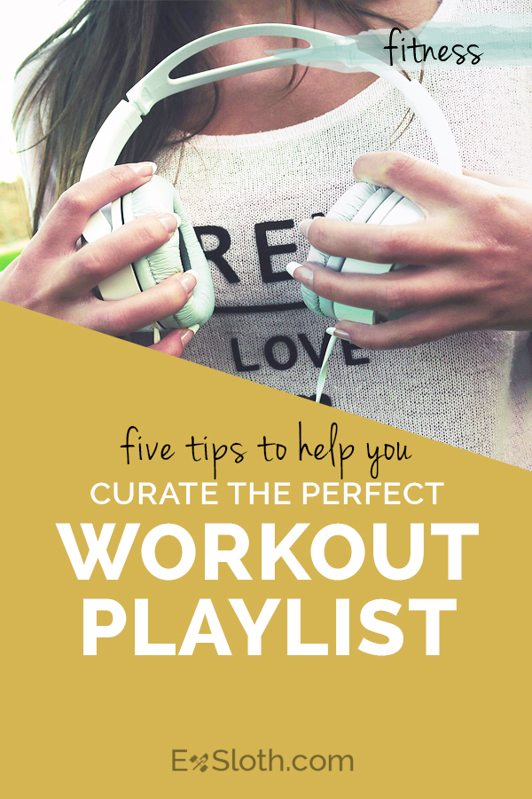 5 tips to help you curate the perfect workout playlist via @ExSloth | ExSloth.com