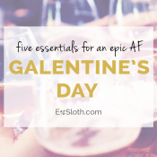 five essentials for an epic AF Galentine's Day a.k.a. Valentine's Day with your friends via @ExSloth | ExSloth.com