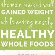 How I gained 20+ pounds in a year while eating a healthy whole foods diet (weight gain) via @ExSloth | ExSloth.com