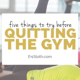5 things to try before quitting the gym
